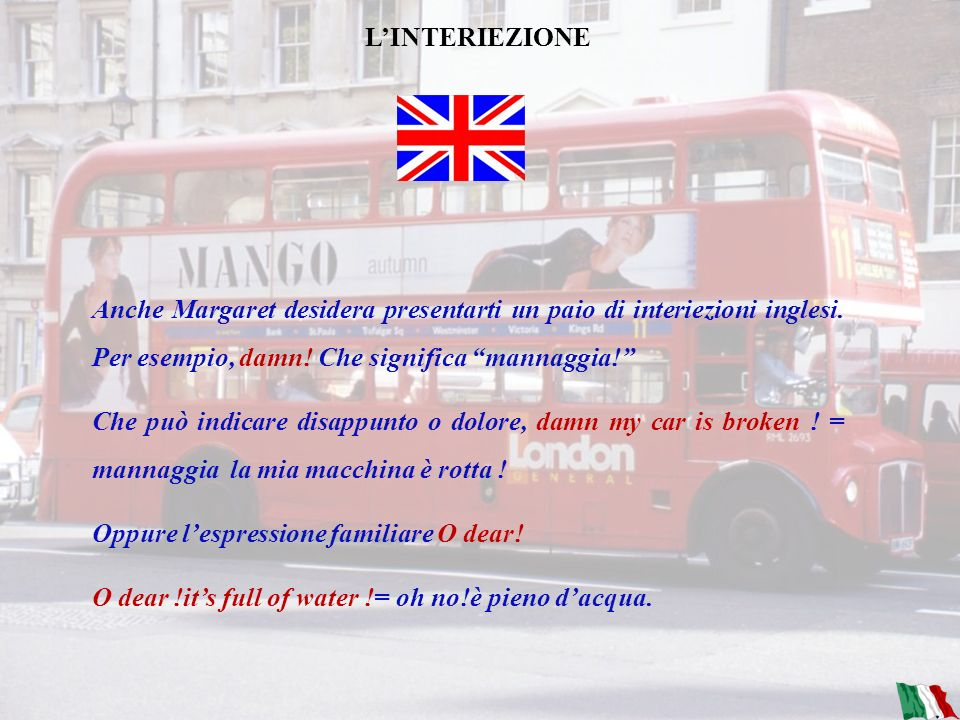 LA CONGIUNZIONE Linglese non presenta grandi differenze rispetto allitaliano. Margareth desidera sottolineare, però, che anche nella sua lingua ci son