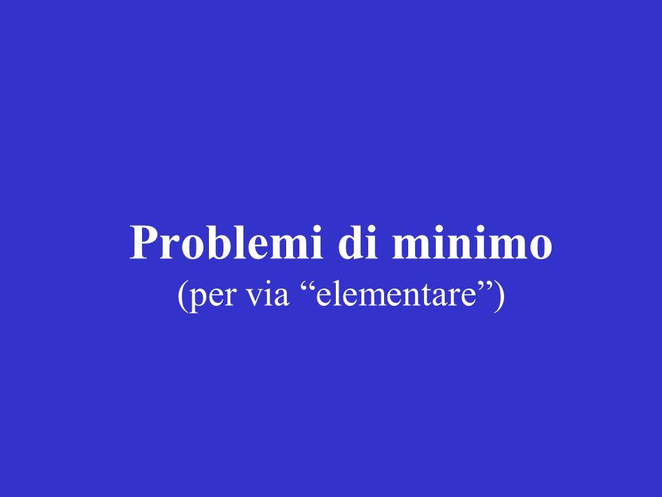 Problemi di minimo (per via elementare)