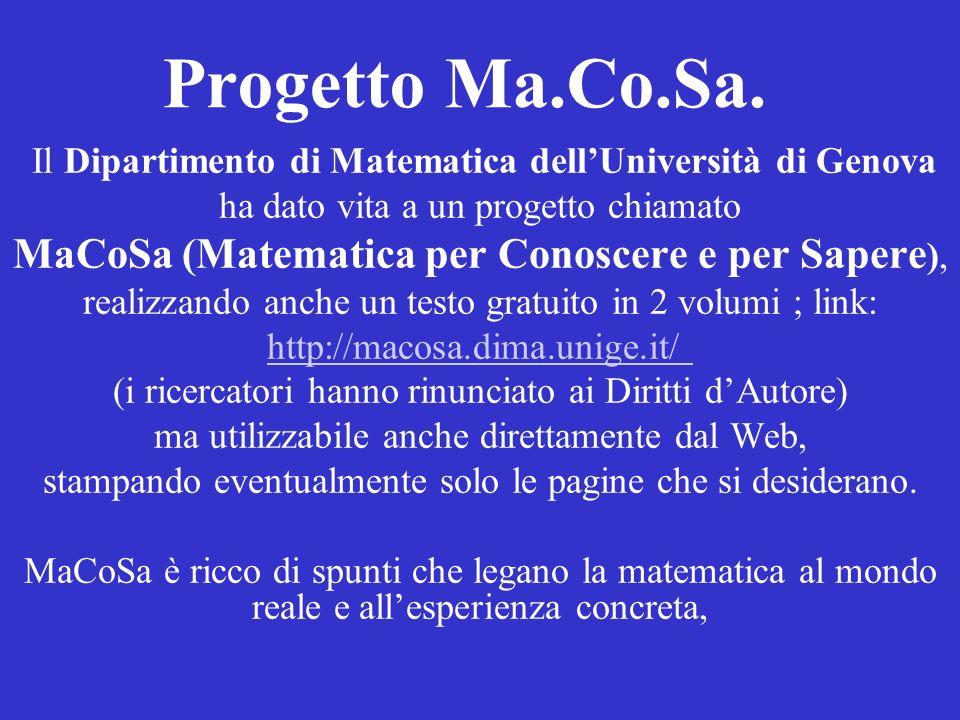Progetto Ma.Co.Sa. Il Dipartimento di Matematica dellUniversità di Genova ha dato vita a un progetto chiamato MaCoSa (Matematica per Conoscere e per S