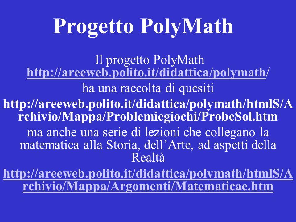 Progetto PolyMath Il progetto PolyMath http://areeweb.polito.it/didattica/polymath/ http://areeweb.polito.it/didattica/polymath ha una raccolta di que
