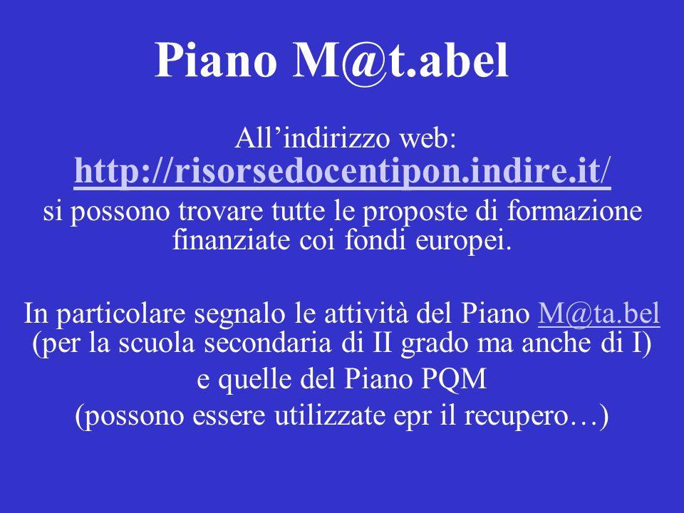 Piano M@t.abel Allindirizzo web: http://risorsedocentipon.indire.it/ http://risorsedocentipon.indire.it/ si possono trovare tutte le proposte di forma