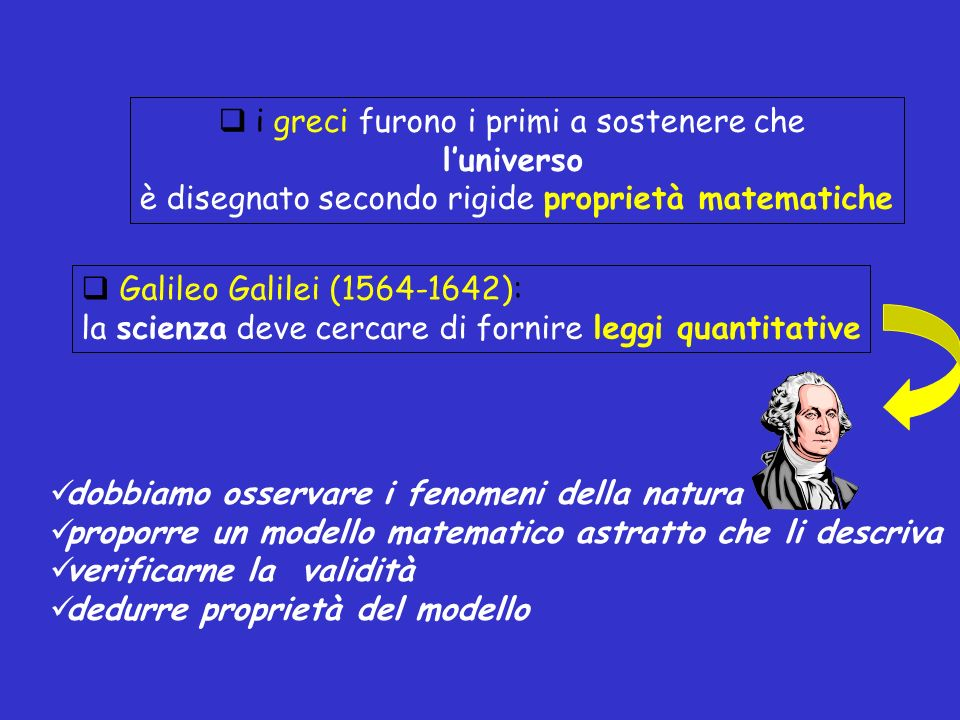 i greci furono i primi a sostenere che luniverso è disegnato secondo rigide proprietà matematiche Galileo Galilei (1564-1642): la scienza deve cercare