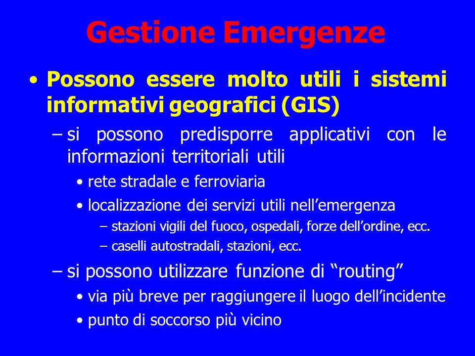 Gestione Emergenze Possono essere molto utili i sistemi informativi geografici (GIS) –si possono predisporre applicativi con le informazioni territori