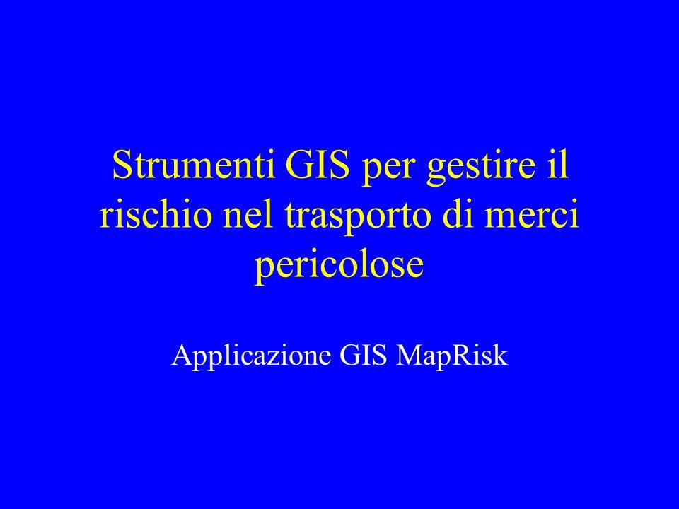 Strumenti GIS per gestire il rischio nel trasporto di merci pericolose Applicazione GIS MapRisk