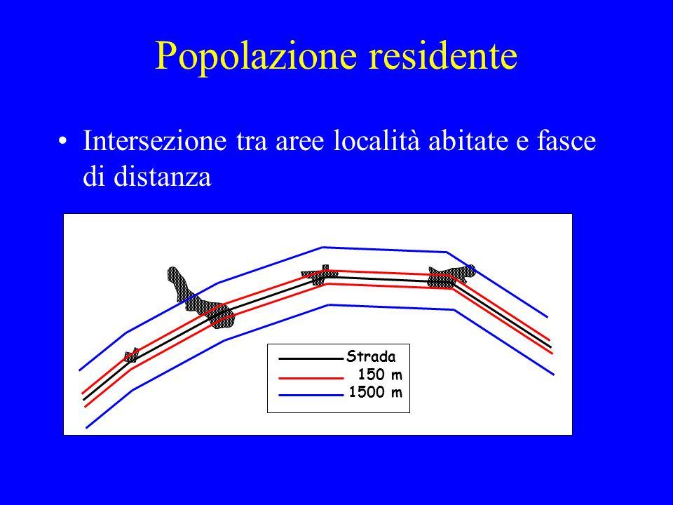 Popolazione residente Intersezione tra aree località abitate e fasce di distanza Strada 150 m 1500 m