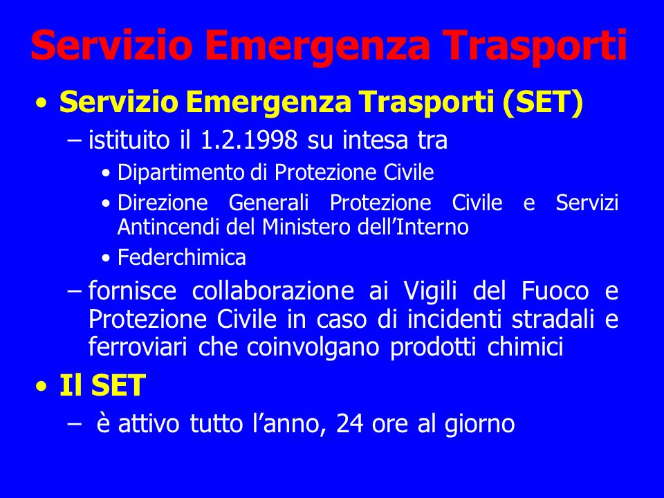 Servizio Emergenza Trasporti Servizio Emergenza Trasporti (SET) –istituito il 1.2.1998 su intesa tra Dipartimento di Protezione Civile Direzione Gener