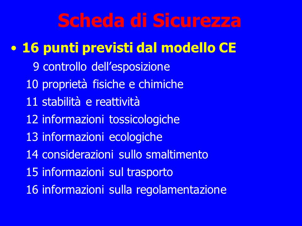 Scheda di Sicurezza 16 punti previsti dal modello CE 9 controllo dellesposizione 10 proprietà fisiche e chimiche 11 stabilità e reattività 12 informaz