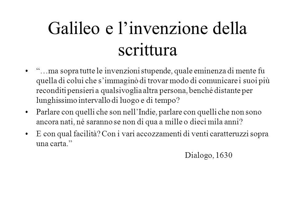 Galileo e linvenzione della scrittura …ma sopra tutte le invenzioni stupende, quale eminenza di mente fu quella di colui che simmaginò di trovar modo