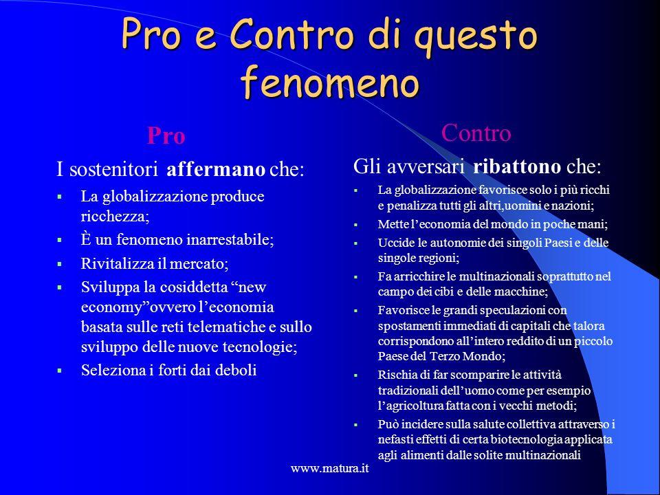 www.matura.it Significa che tutti i processi decisivi in campo economico e tecnologico avvengono ormai su scala mondiale che oltrepassa il tradizional
