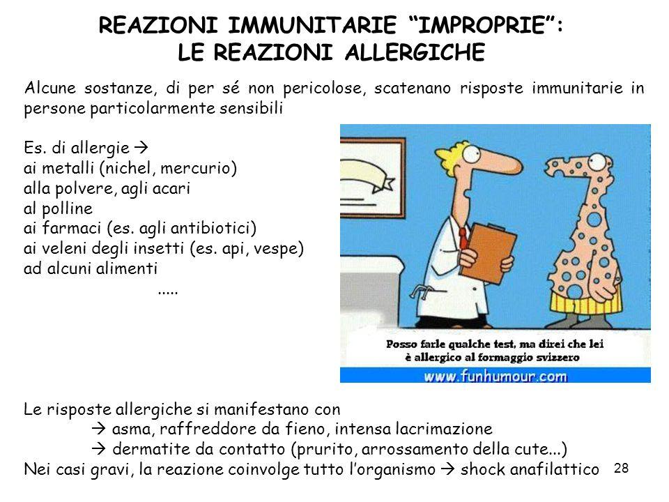 28 REAZIONI IMMUNITARIE IMPROPRIE: LE REAZIONI ALLERGICHE Alcune sostanze, di per sé non pericolose, scatenano risposte immunitarie in persone partico