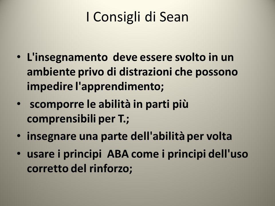 I Consigli di Sean L'insegnamento deve essere svolto in un ambiente privo di distrazioni che possono impedire l'apprendimento; scomporre le abilità in