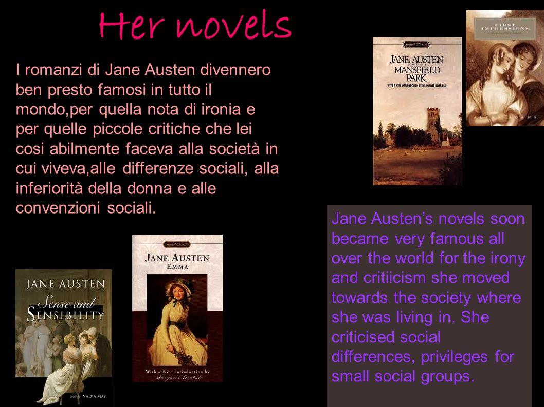 Her novels I romanzi di Jane Austen divennero ben presto famosi in tutto il mondo,per quella nota di ironia e per quelle piccole critiche che lei cosi