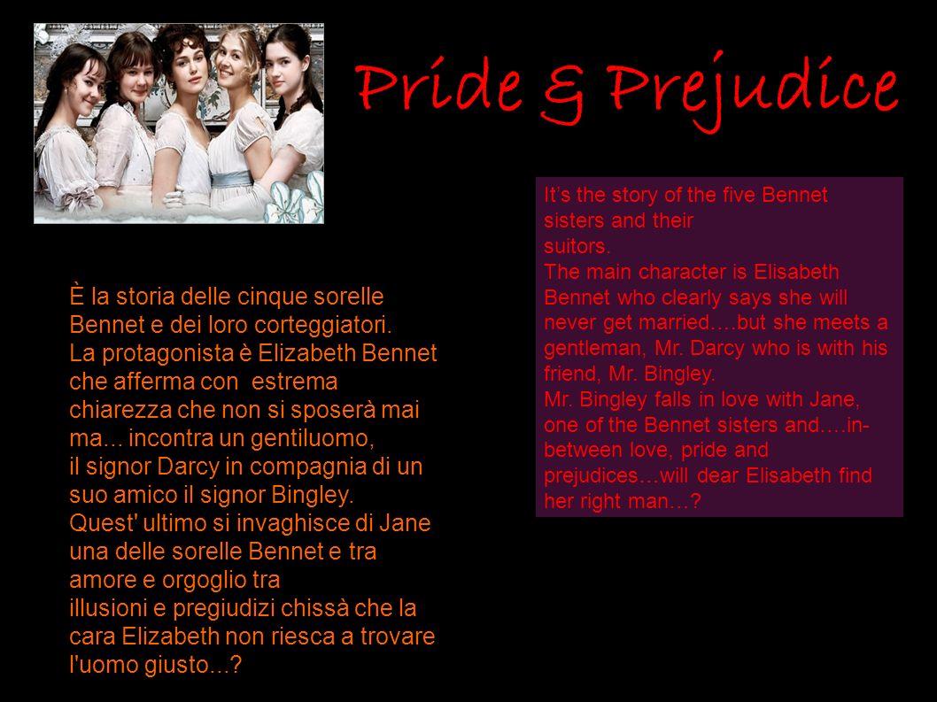 Pride & Prejudice È la storia delle cinque sorelle Bennet e dei loro corteggiatori. La protagonista è Elizabeth Bennet che afferma con estrema chiarez