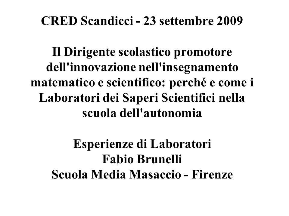 CRED Scandicci - 23 settembre 2009 Il Dirigente scolastico promotore dell'innovazione nell'insegnamento matematico e scientifico: perché e come i Labo
