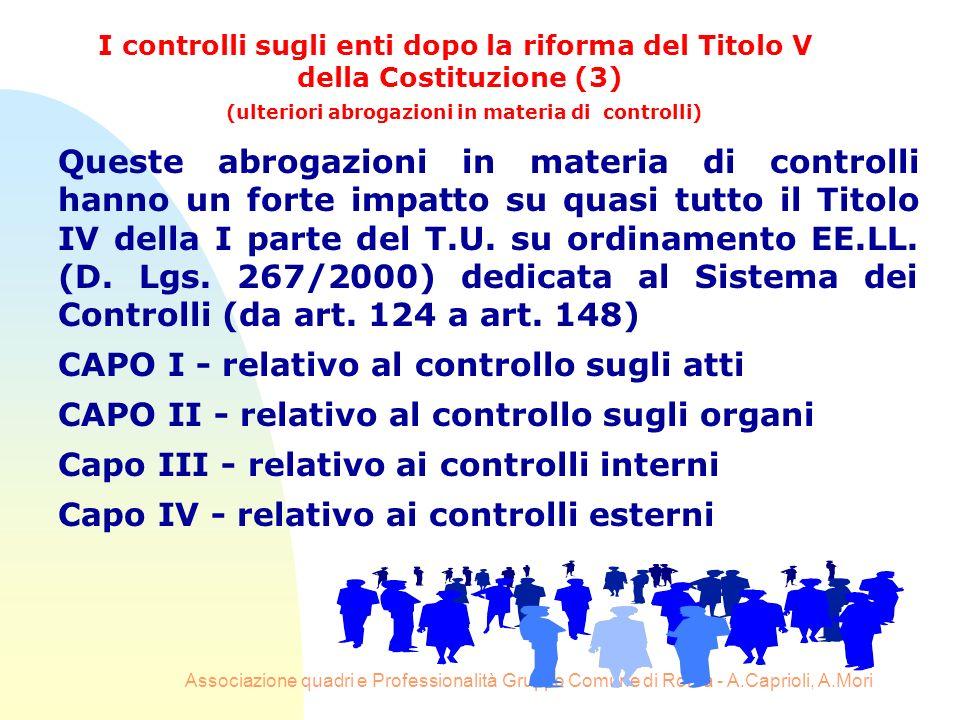 Associazione quadri e Professionalità Gruppo Comune di Roma - A.Caprioli, A.Mori Queste abrogazioni in materia di controlli hanno un forte impatto su