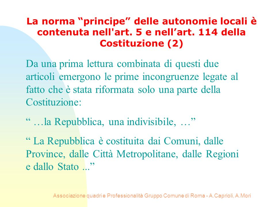 Associazione quadri e Professionalità Gruppo Comune di Roma - A.Caprioli, A.Mori La norma principe delle autonomie locali è contenuta nell'art. 5 e ne