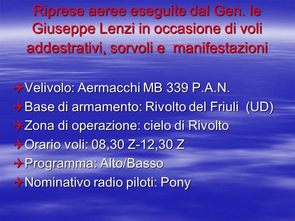 Riprese aeree eseguite dal Gen. le Giuseppe Lenzi in occasione di voli addestrativi, sorvoli e manifestazioni Velivolo: Aermacchi MB 339 P.A.N. Velivo