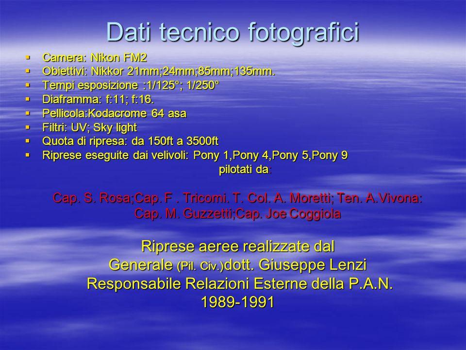 Dati tecnico fotografici Camera: Nikon FM2 Camera: Nikon FM2 Obiettivi: Nikkor 21mm;24mm;85mm;135mm. Obiettivi: Nikkor 21mm;24mm;85mm;135mm. Tempi esp