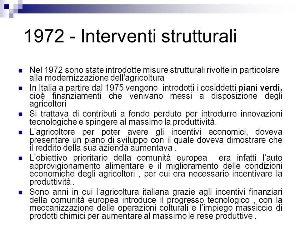1972 - Interventi strutturali Nel 1972 sono state introdotte misure strutturali rivolte in particolare alla modernizzazione dell'agricoltura In Italia