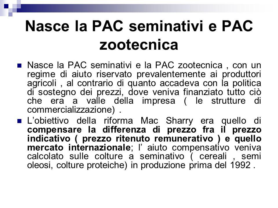 Nasce la PAC seminativi e PAC zootecnica Nasce la PAC seminativi e la PAC zootecnica, con un regime di aiuto riservato prevalentemente ai produttori a