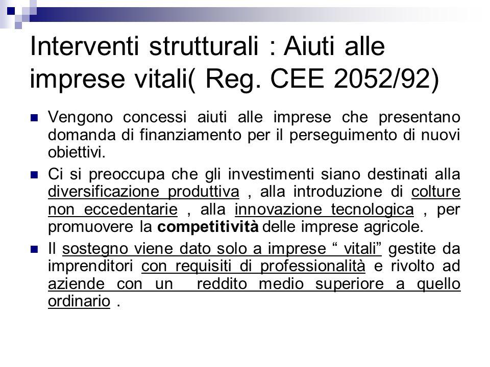 Interventi strutturali : Aiuti alle imprese vitali( Reg. CEE 2052/92) Vengono concessi aiuti alle imprese che presentano domanda di finanziamento per