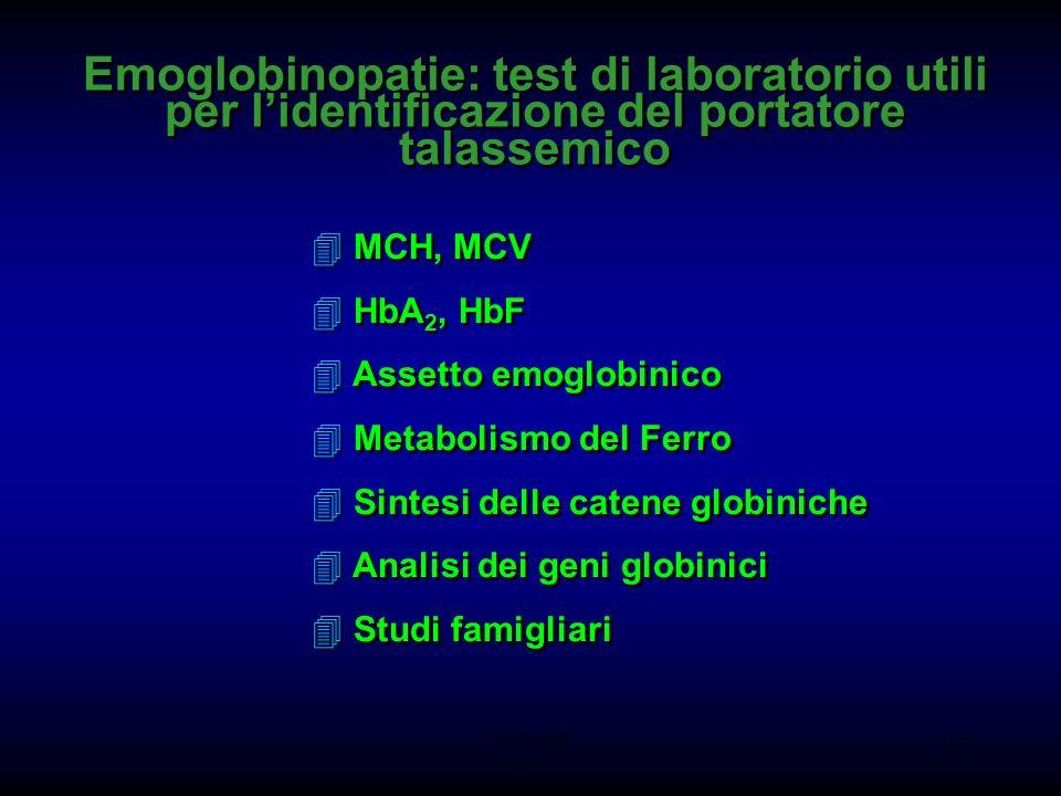 AM-tbmadc 23 4 MCH, MCV 4 HbA 2, HbF 4 Assetto emoglobinico 4 Metabolismo del Ferro 4 Sintesi delle catene globiniche 4 Analisi dei geni globinici 4 S