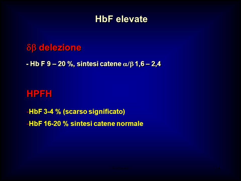AM-tbmadc 35 - Hb F 9 – 20 %, sintesi catene 1,6 – 2,4 delezione HPFH -HbF 3-4 % (scarso significato) -HbF 16-20 % sintesi catene normale HbF elevate