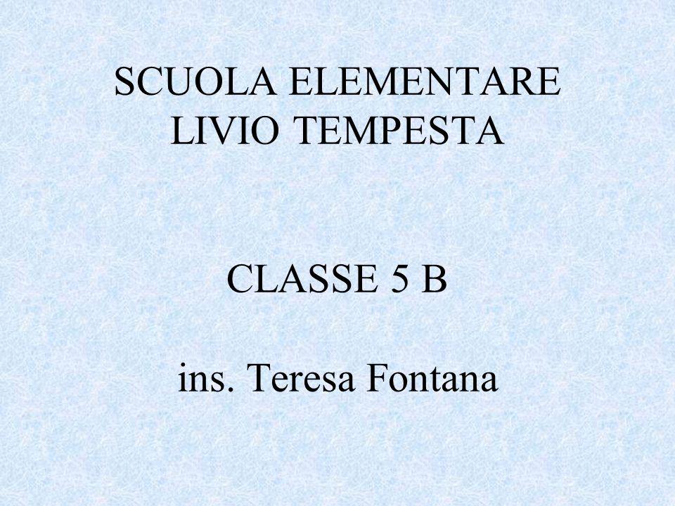 SCUOLA ELEMENTARE LIVIO TEMPESTA CLASSE 5 B ins. Teresa Fontana