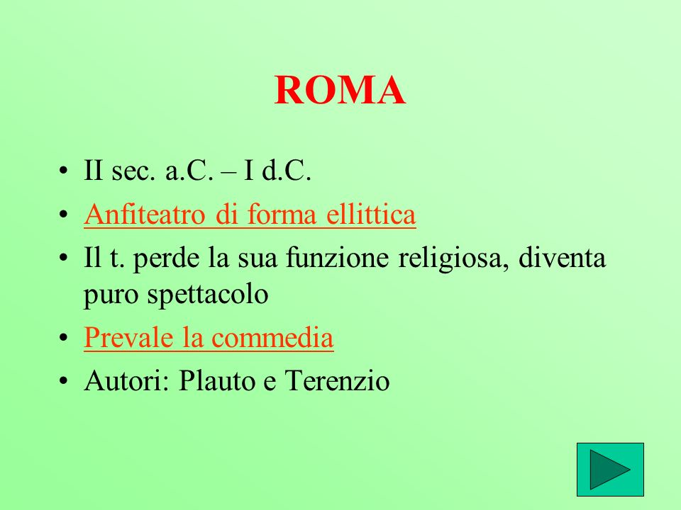 ROMA II sec. a.C. – I d.C. Anfiteatro di forma ellittica Il t. perde la sua funzione religiosa, diventa puro spettacolo Prevale la commedia Autori: Pl