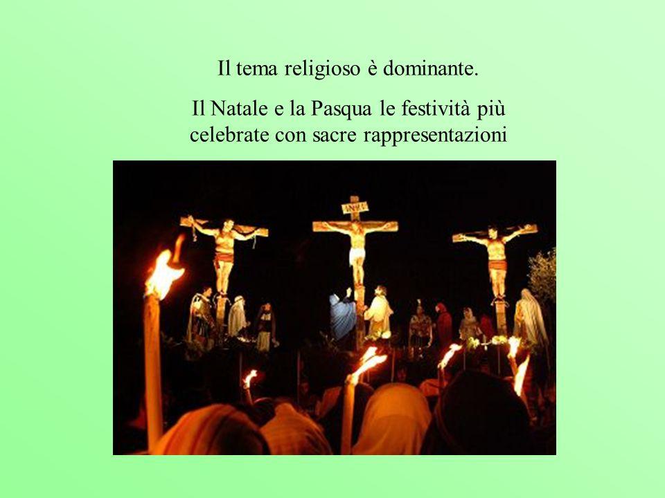 Il tema religioso è dominante. Il Natale e la Pasqua le festività più celebrate con sacre rappresentazioni