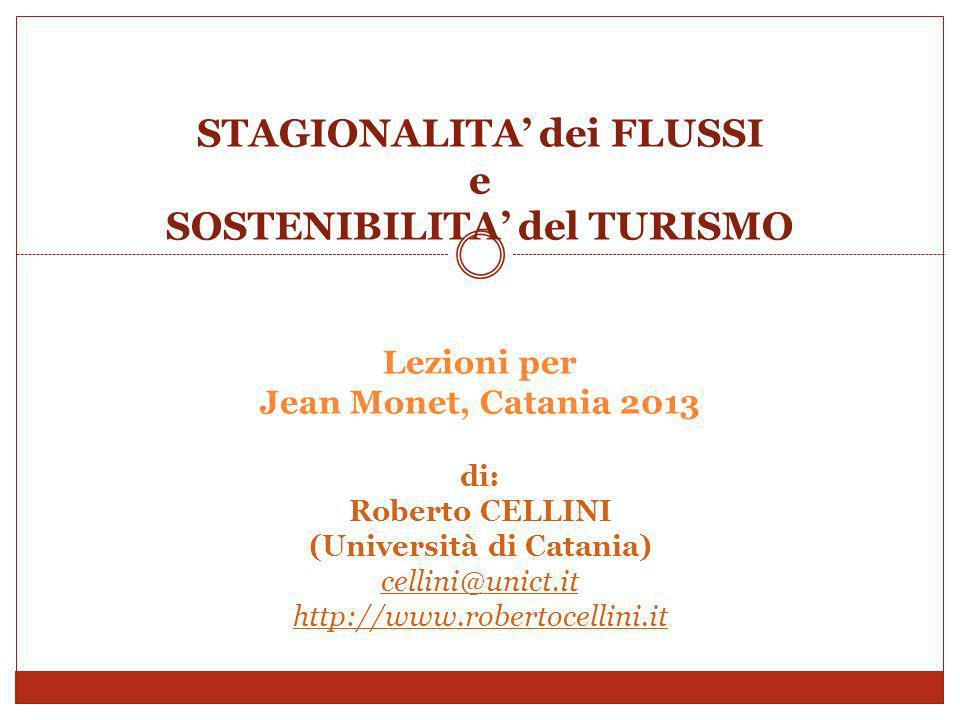 STAGIONALITA dei FLUSSI e SOSTENIBILITA del TURISMO Lezioni per Jean Monet, Catania 2013 di: Roberto CELLINI (Università di Catania) cellini@unict.it http://www.robertocellini.it cellini@unict.it