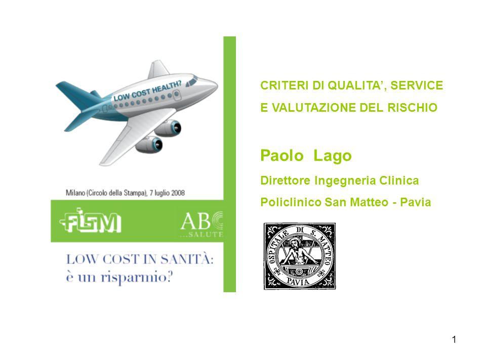 1 CRITERI DI QUALITA, SERVICE E VALUTAZIONE DEL RISCHIO Paolo Lago Direttore Ingegneria Clinica Policlinico San Matteo - Pavia