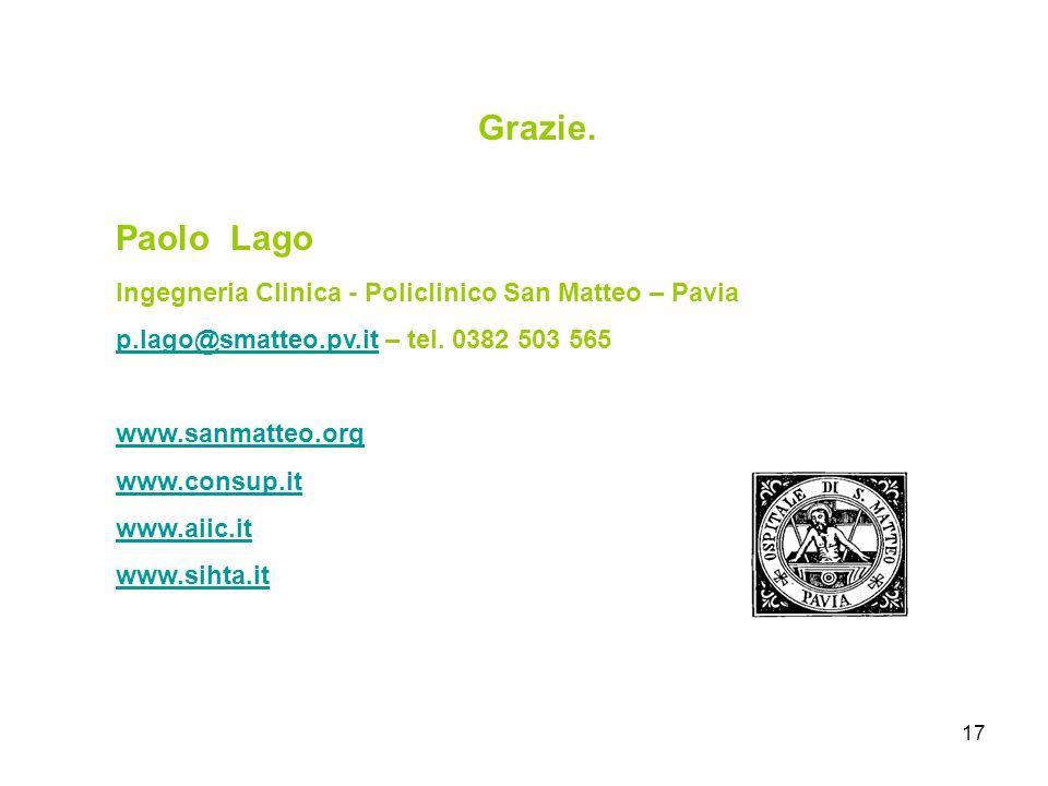 17 Grazie. Paolo Lago Ingegneria Clinica - Policlinico San Matteo – Pavia p.lago@smatteo.pv.itp.lago@smatteo.pv.it – tel. 0382 503 565 www.sanmatteo.o