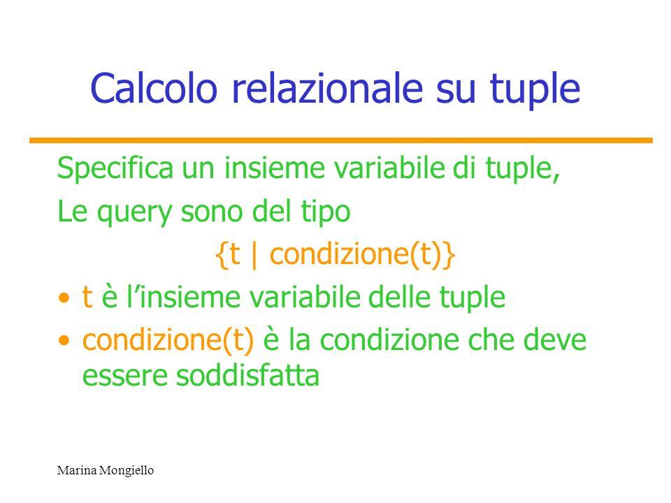 Marina Mongiello Calcolo relazionale su tuple Specifica un insieme variabile di tuple, Le query sono del tipo {t | condizione(t)} t è linsieme variabi