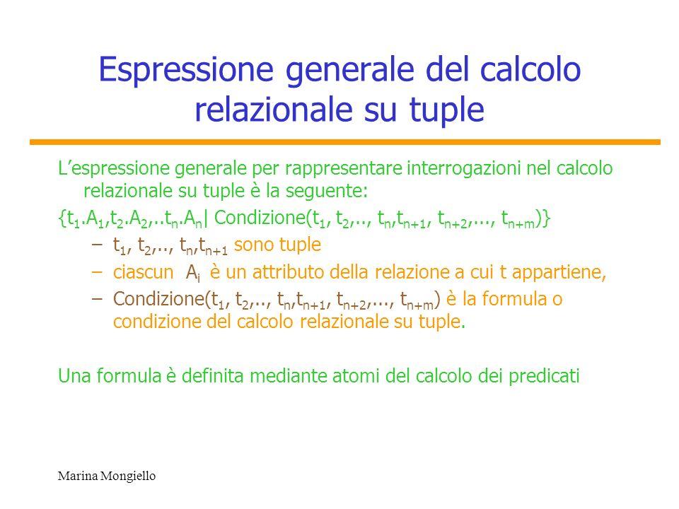 Marina Mongiello Espressione generale del calcolo relazionale su tuple Lespressione generale per rappresentare interrogazioni nel calcolo relazionale
