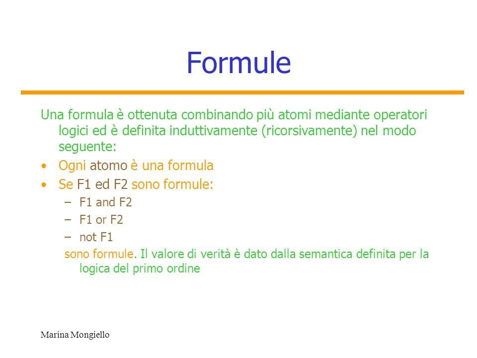 Marina Mongiello Formule Una formula è ottenuta combinando più atomi mediante operatori logici ed è definita induttivamente (ricorsivamente) nel modo