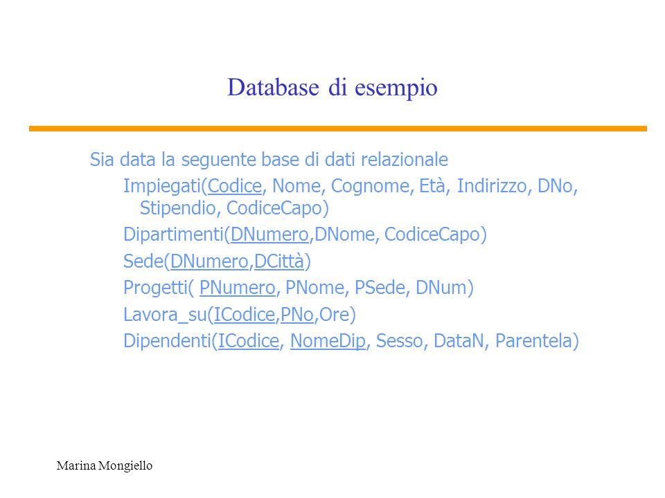 Marina Mongiello Database di esempio Sia data la seguente base di dati relazionale Impiegati(Codice, Nome, Cognome, Età, Indirizzo, DNo, Stipendio, Co