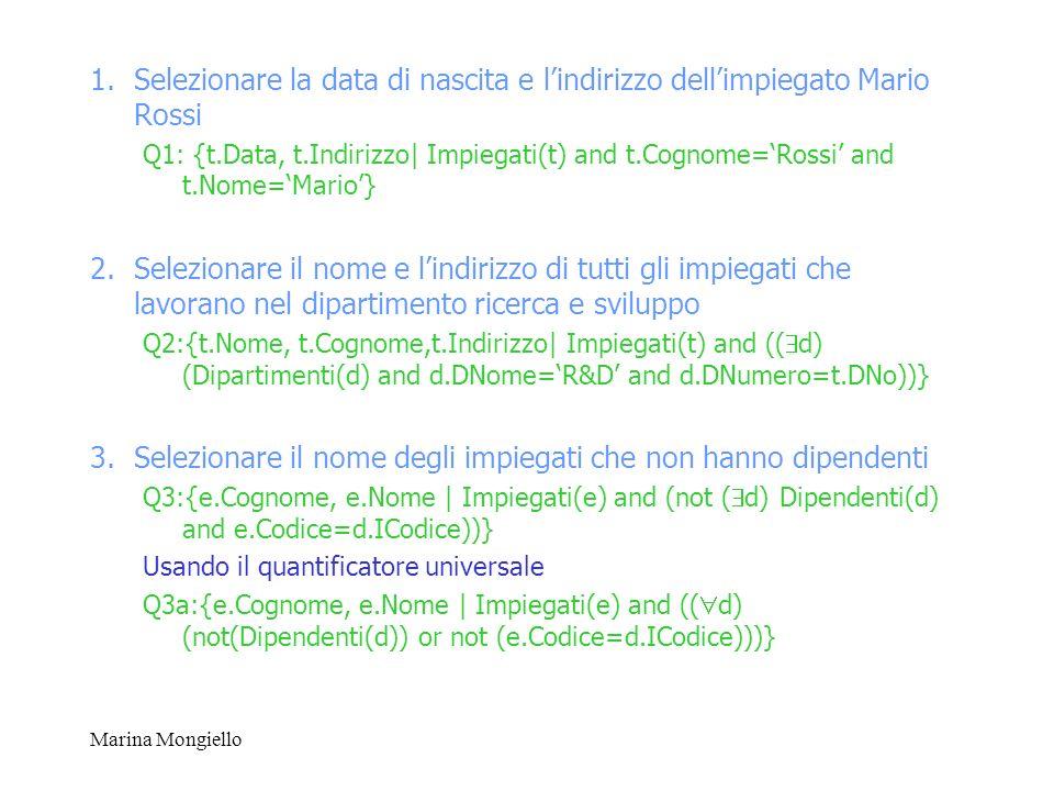 Marina Mongiello 1.Selezionare la data di nascita e lindirizzo dellimpiegato Mario Rossi Q1: {t.Data, t.Indirizzo| Impiegati(t) and t.Cognome=Rossi an