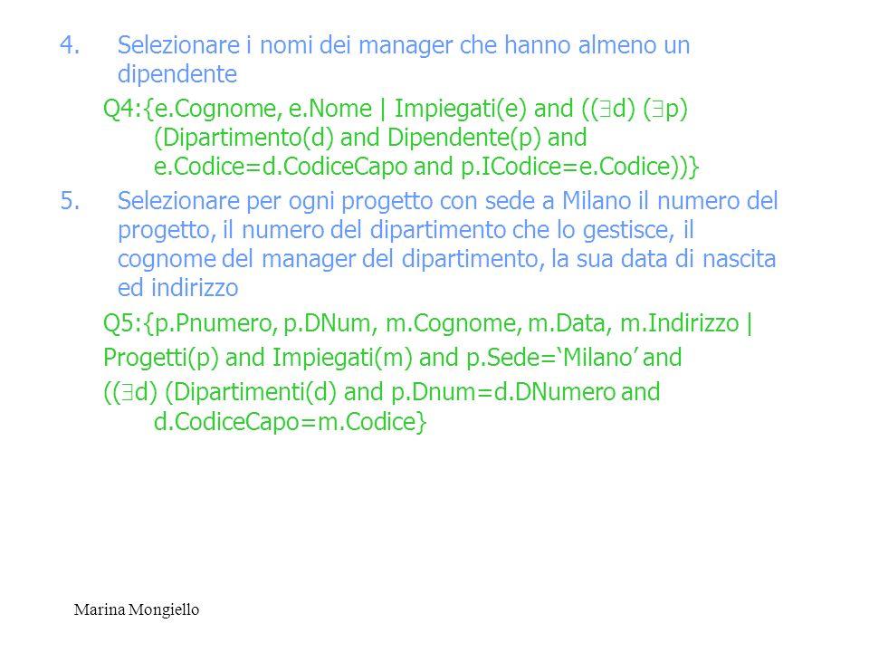 Marina Mongiello 4.Selezionare i nomi dei manager che hanno almeno un dipendente Q4:{e.Cognome, e.Nome | Impiegati(e) and (( d) ( p) (Dipartimento(d)