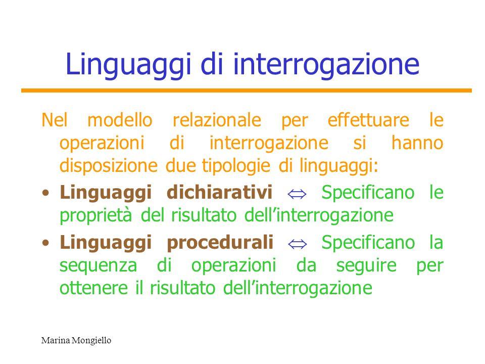Marina Mongiello Linguaggi di interrogazione Nel modello relazionale per effettuare le operazioni di interrogazione si hanno disposizione due tipologi