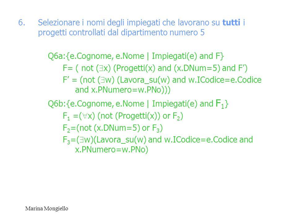 Marina Mongiello 6.Selezionare i nomi degli impiegati che lavorano su tutti i progetti controllati dal dipartimento numero 5 Q6a:{e.Cognome, e.Nome |