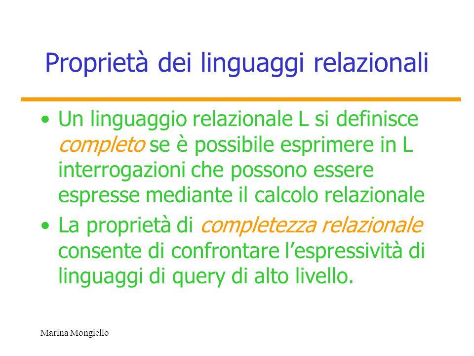 Marina Mongiello Proprietà dei linguaggi relazionali Un linguaggio relazionale L si definisce completo se è possibile esprimere in L interrogazioni ch