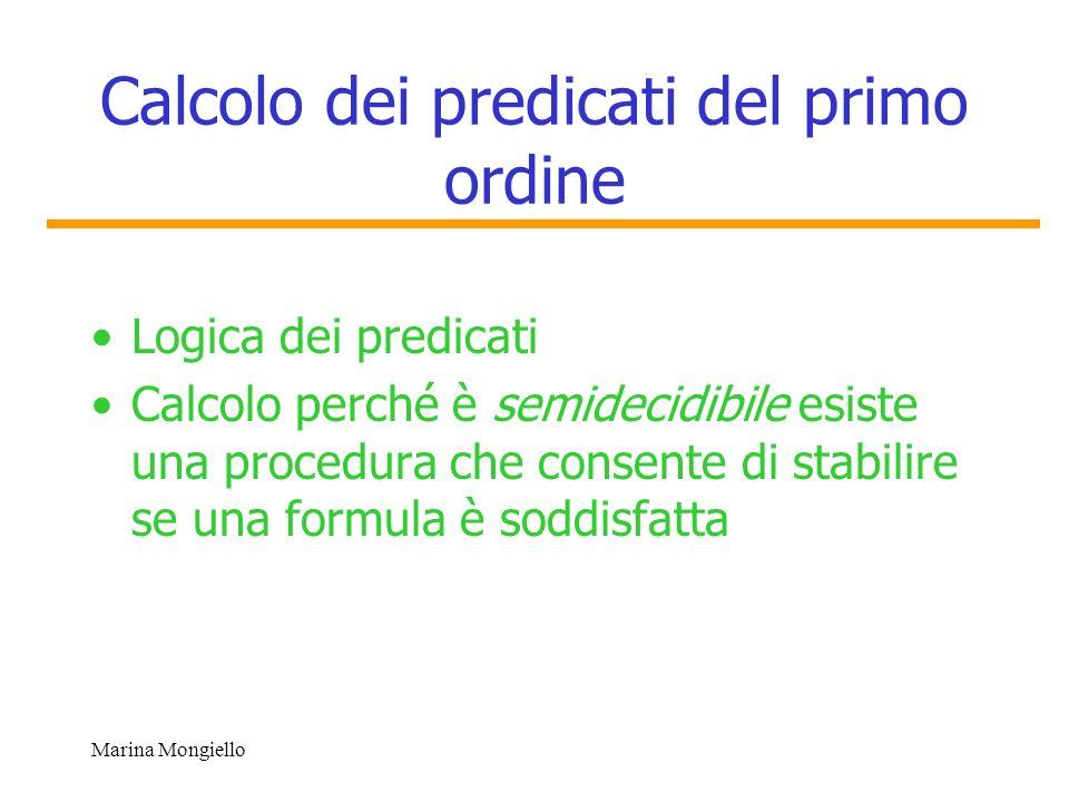 Marina Mongiello Calcolo dei predicati del primo ordine Logica dei predicati Calcolo perché è semidecidibile esiste una procedura che consente di stab