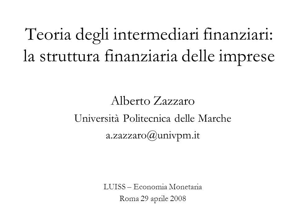 Teoria degli intermediari finanziari: la struttura finanziaria delle imprese Alberto Zazzaro Università Politecnica delle Marche a.zazzaro@univpm.it L