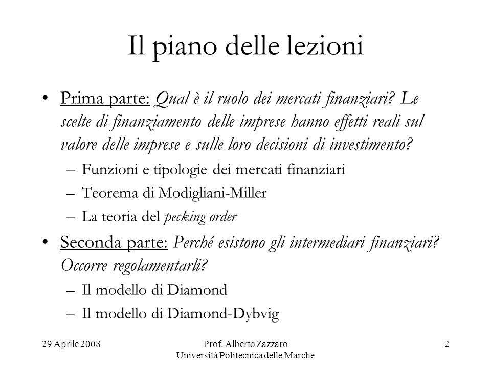 29 Aprile 2008Prof. Alberto Zazzaro Università Politecnica delle Marche 2 Il piano delle lezioni Prima parte: Qual è il ruolo dei mercati finanziari?