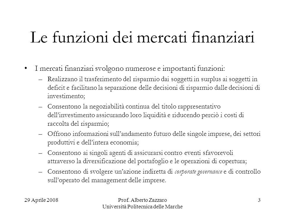 29 Aprile 2008Prof. Alberto Zazzaro Università Politecnica delle Marche 3 Le funzioni dei mercati finanziari I mercati finanziari svolgono numerose e