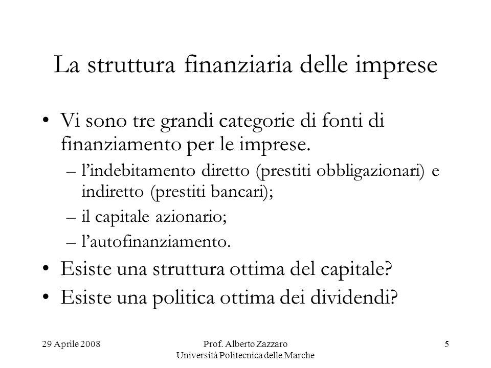 29 Aprile 2008Prof. Alberto Zazzaro Università Politecnica delle Marche 5 La struttura finanziaria delle imprese Vi sono tre grandi categorie di fonti