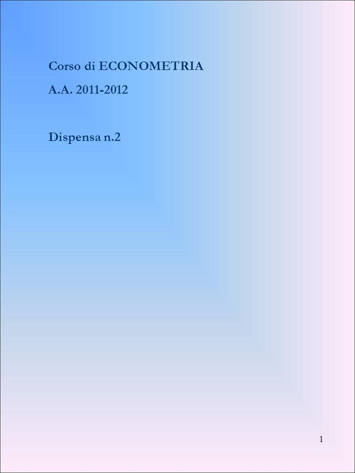 1 Corso di ECONOMETRIA A.A. 2011-2012 Dispensa n.2