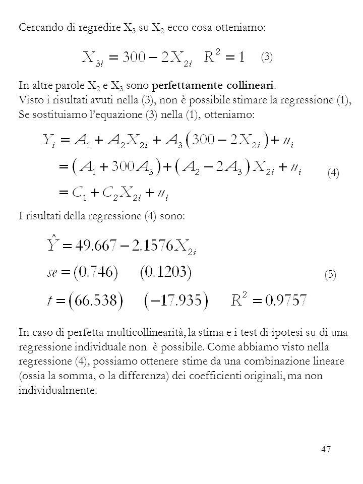 47 Cercando di regredire X 3 su X 2 ecco cosa otteniamo: (3) In altre parole X 2 e X 3 sono perfettamente collineari. Visto i risultati avuti nella (3