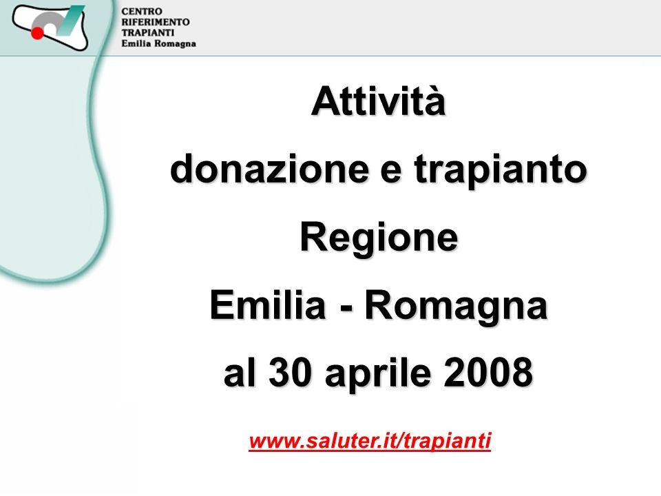 Attività donazione e trapianto Regione Emilia - Romagna al 30 aprile 2008 www.saluter.it/trapianti
